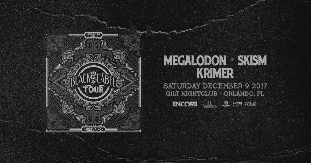 Never Say Die Black Label Tour W Skism Megaladon Krimer Htg Events Orlando