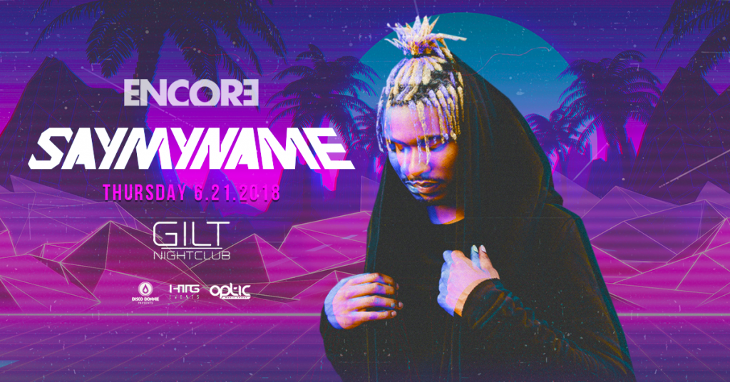SAYMYNAME at Gilt Nightclub